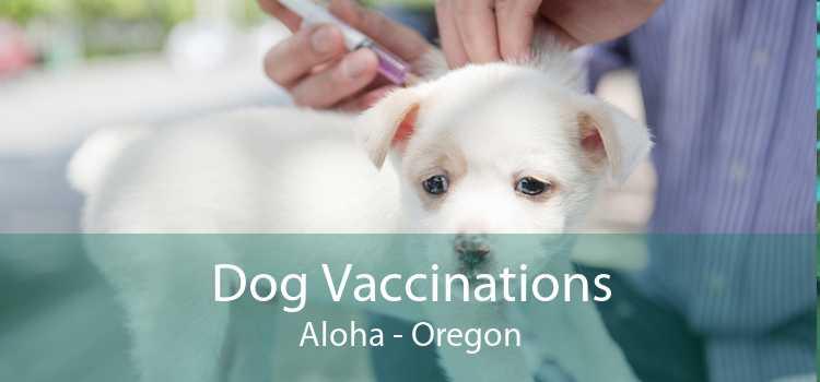 Dog Vaccinations Aloha - Oregon