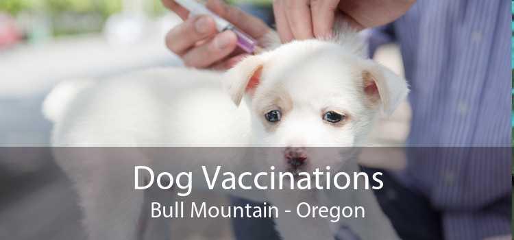 Dog Vaccinations Bull Mountain - Oregon